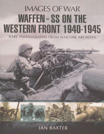 Waffen SS on the Western Front 1940-1945, Rare Photographs from Wartime Archives', by Ian Baxter